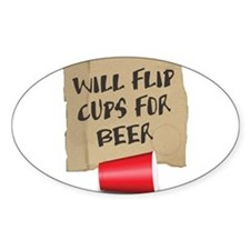 Will Flip Cups For Beer Oval Decal