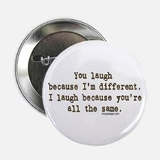 You laugh because ... Button