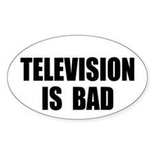 Television is Bad Oval Decal