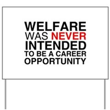 Welfare was never intended to Yard Sign