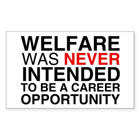Welfare was never intended to Rectangle Sticker