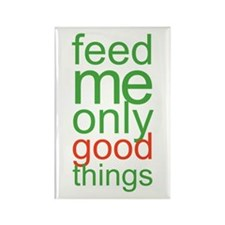 Feed Me Only Good Things Rectangle Magnet