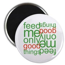Feed Me Only Good Things Magnet