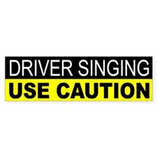 Driver Singing Use Caution Bumper Bumper Sticker