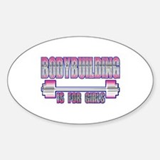 Bodybuilding is for girls Oval Decal
