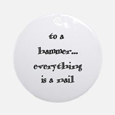 to a hammer... Ornament (Round)
