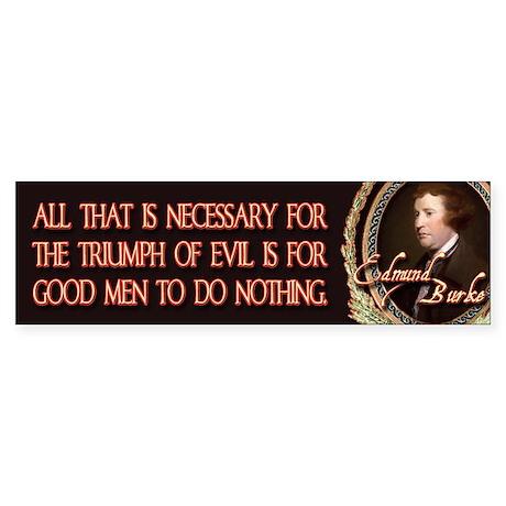 Edmund Burke When Good Men Do Bumper Sticker