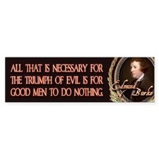 Edmund Burke When Good Men Do Bumper Bumper Bumper Sticker