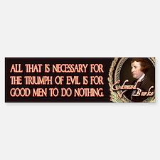 Edmund Burke When Good Men Do Bumper Bumper Bumper Sticker