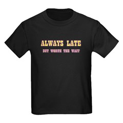 ALWAYS LATE T