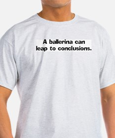 A ballerina can leap Ash Grey T-Shirt