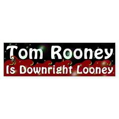 Tom Rooney is Looney Bumper Bumper Sticker