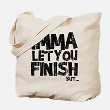 Imma Let You Finish, But... Tote Bag