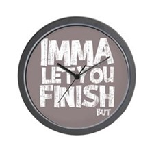 Imma Let You Finish, But... Wall Clock