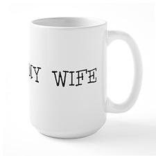 """I Love My Wife"" Mug"