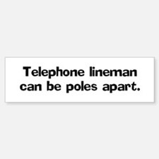 Telephone linemen can be Bumper Bumper Bumper Sticker