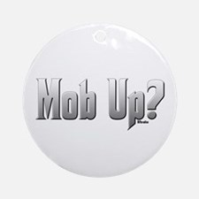 Mob Up? Ornament (Round)