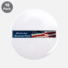 """Proud to have Conservative Values 3.5"""" Button (10"""