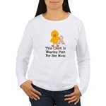 Pink Ribbon Chick For Mom Women's Long Sleeve T-Sh