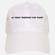 40 TODAY RESERVED FOR PADDY Baseball Baseball Cap