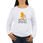 Pink Ribbon Chick For Sister Women's Long Sleeve T