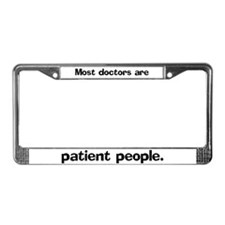 Most doctors are patient License Plate Frame