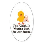 Pink Ribbon Chick For Friend Oval Sticker (10 pk)