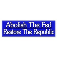 Funny Political Anti Fed - Bumper Stickers