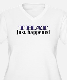That Just Happened T-Shirt