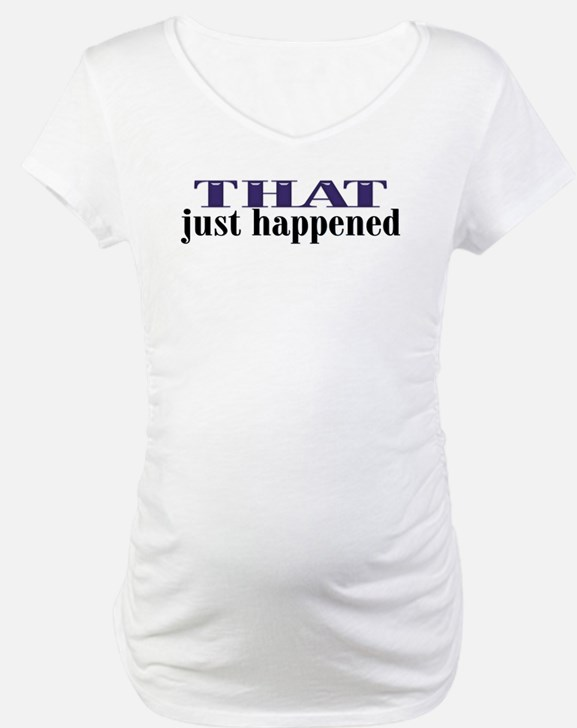 That Just Happened Shirt