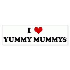I Love YUMMY MUMMYS Bumper Bumper Sticker