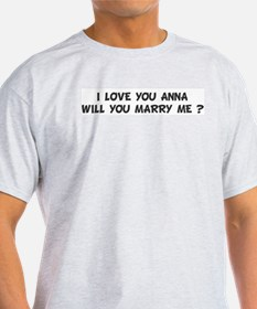 I LOVE YOU ANNA WILL YOU M T-Shirt