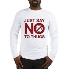Just Say NO to Thugs Long Sleeve T-Shirt