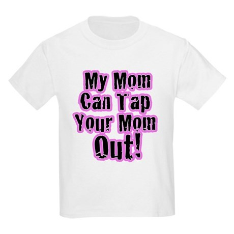 My Mom Can Tap Your Mom Out! Kids Light T-Shirt