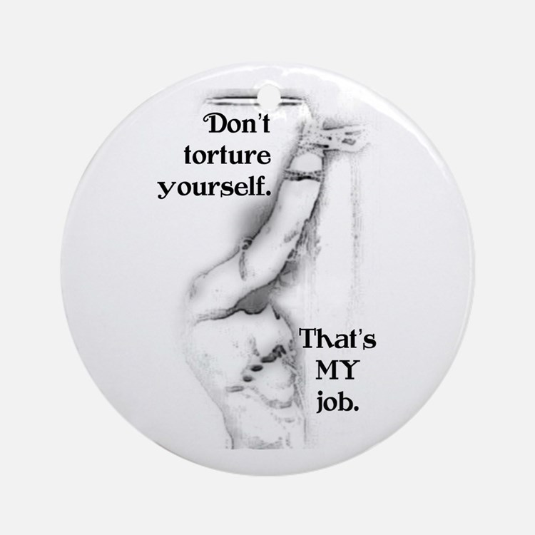 Don't Torture Yourself Ornament (Round)