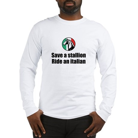 Save a Stallion Ride an Italian Long Sleeve T-Shir