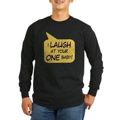 I Laugh at your ONE baby T