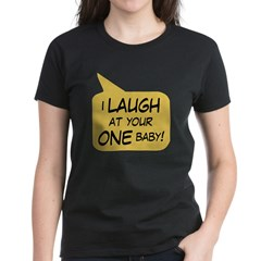 I Laugh at your ONE baby Tee