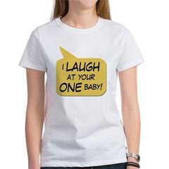 I Laugh at your ONE baby Women's T-Shirt