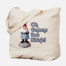 Oh Gnome You Didn't Tote Bag