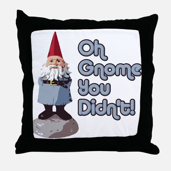 Oh Gnome You Didn't Throw Pillow