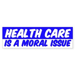 Health Care is a Moral Issue Bumper Bumper Sticker