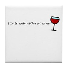 I Pair Well With Red Wine Tile Coaster