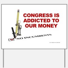 Congress Addicted To Our Money - Yard Sign