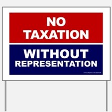 No Taxation Without Representation - Yard Sign