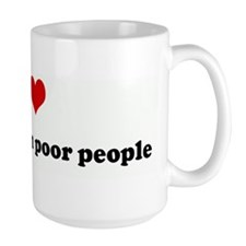 I Love stealing from poor peo Mug