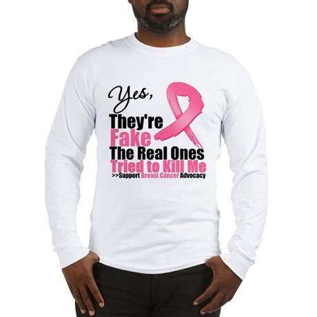Yes They're Fake Breast Cancer Long Sleeve T-Shirt