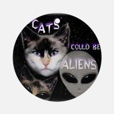Cats Could Be Aliens Ornament (Round)