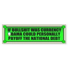 If Bullshit was Currency Bumper Bumper Sticker