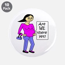 """ARE WE THERE YET? 3.5"""" Button (10 pack)"""